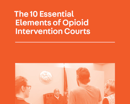 The 10 Essential Elements of Opioid Intervention Courts